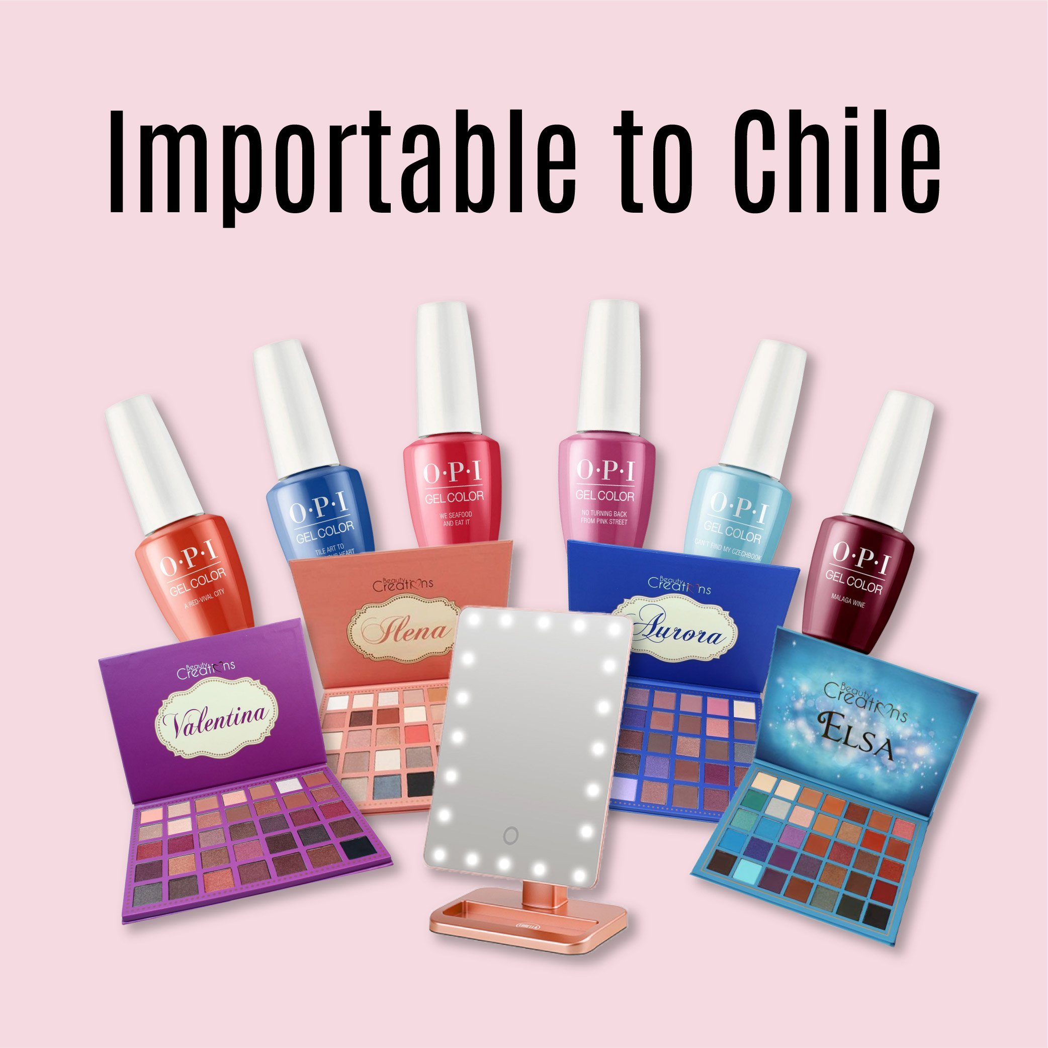 A collection of OPI nail products and Beauty Creations makeup palettes with the text Importable to Chile on the top